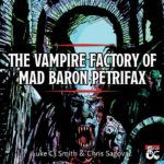 The Vampire Factory of Mad Baron Petrifax | Gothic horror adventure
